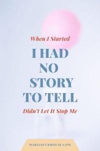 i had no story to tell