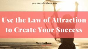 Use the Law of Attraction to CreateSuccess