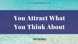 You Attract Whatever You Think About