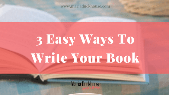 3 Easy Ways To Write Your Book