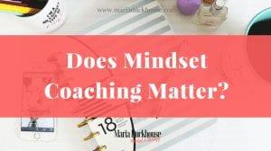 Why Mindset Coaching Matters