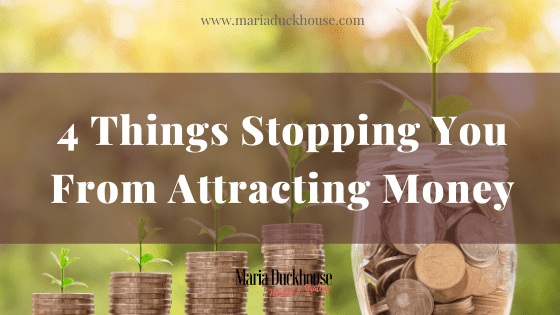 4 Things Stopping You From Attracting Money
