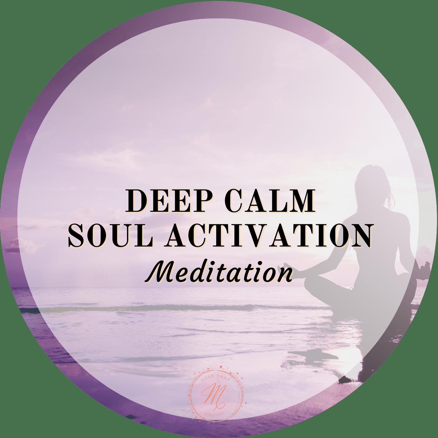 Deep Calm Soul Activation Meditation