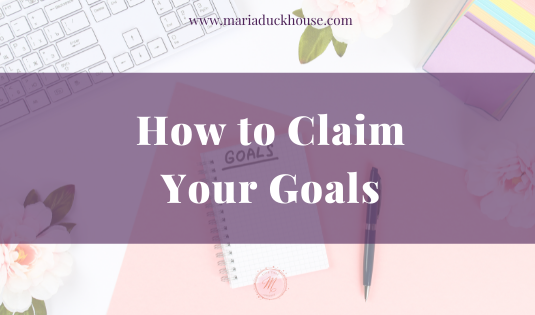 How to Claim Your Goals
