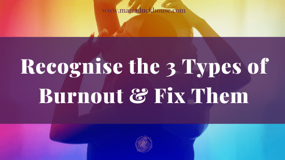 How to recognise the 3 types of burnout & fix them