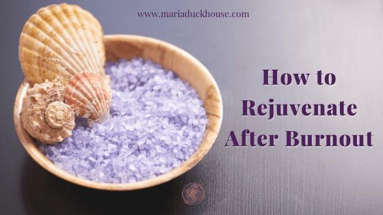 How to Rejuvenate After Burnout