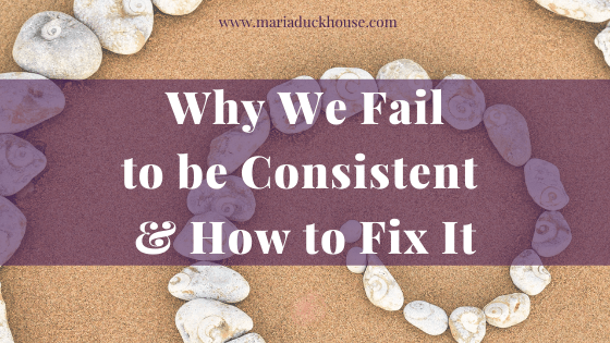 Why We Fail to be Consistent & How to Fix It
